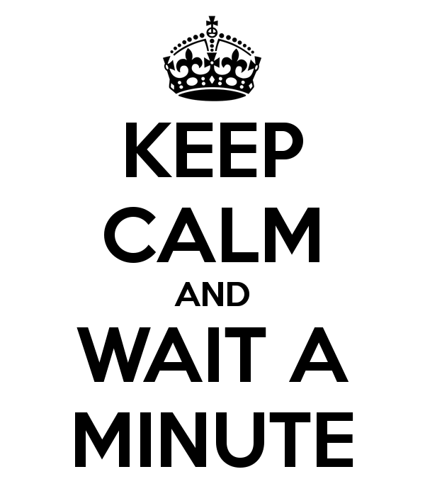 keep-calm-and-wait-a-minute-9