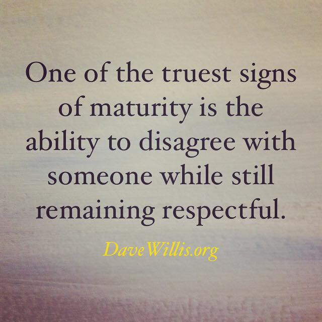 dave-willis-quote-davewillis-org-one-of-the-truest-signs-of-maturity-is-the-ability-to-disagree-with-someone-while-still-remaining-respectful